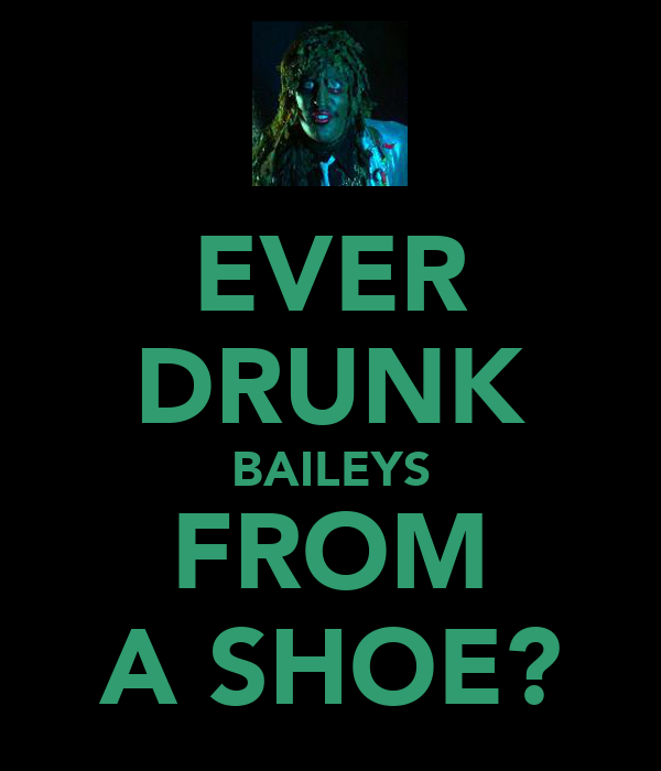 EVER DRUNK BAILEYS FROM A SHOE?