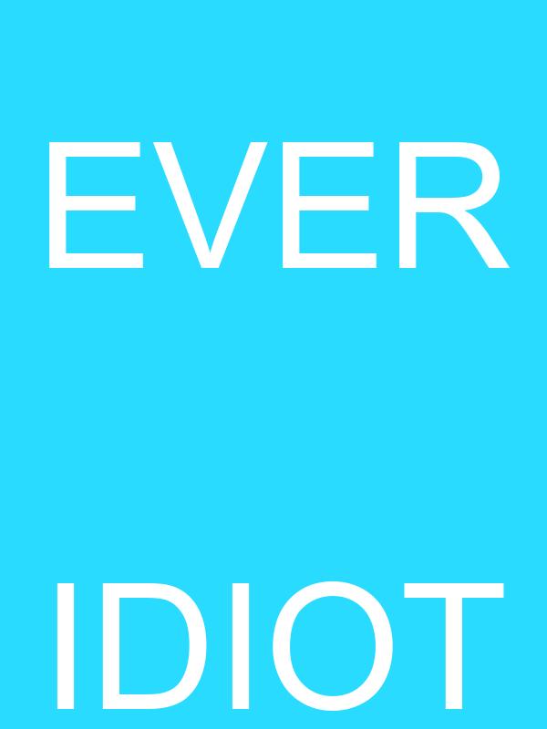 EVER  IDIOT