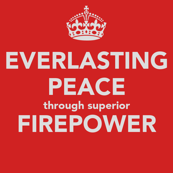 EVERLASTING PEACE through superior FIREPOWER