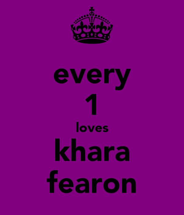 every 1 loves khara fearon