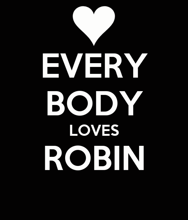 EVERY BODY LOVES ROBIN