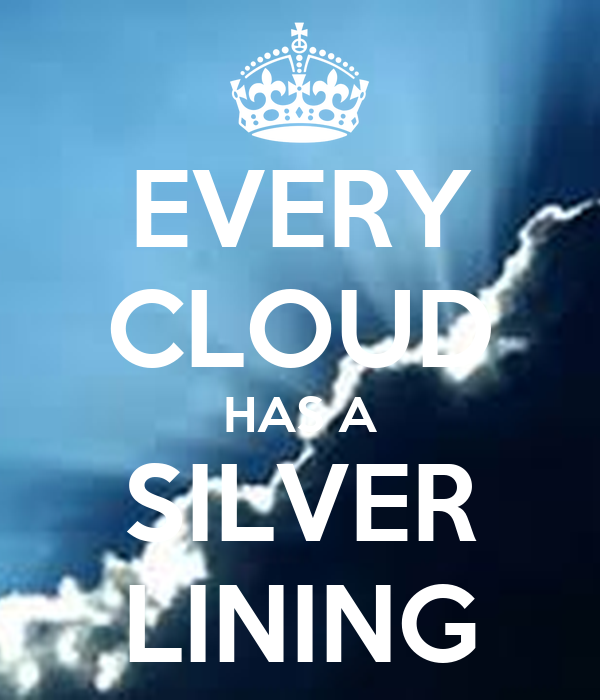 every clouds has a silver lining essay A silver lining is a metaphor for optimism in the common english-language which means every negative occurrence has a positive aspect to it origin the origin of the.