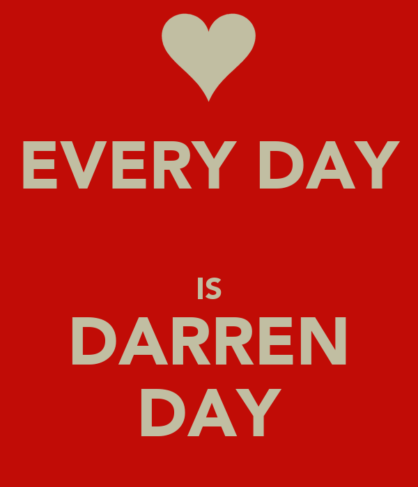 EVERY DAY  IS DARREN DAY