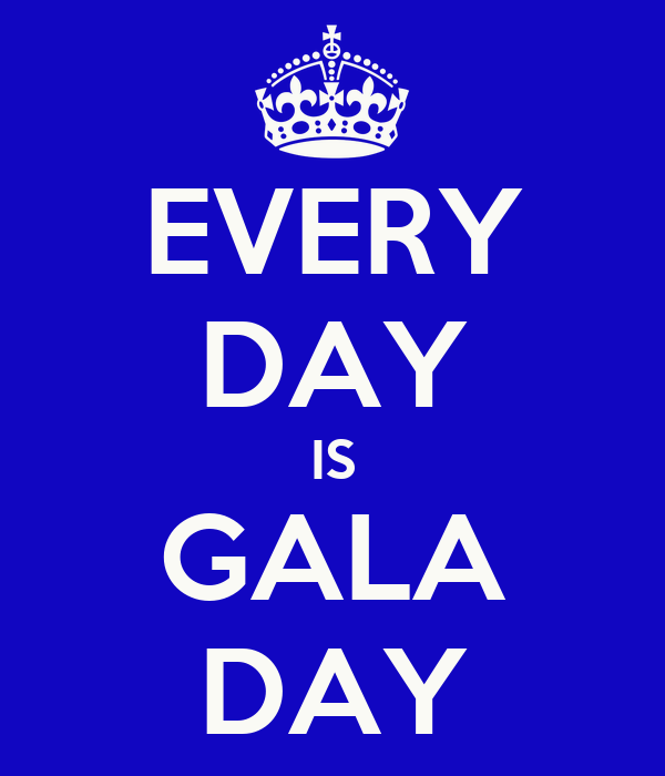 EVERY DAY IS GALA DAY