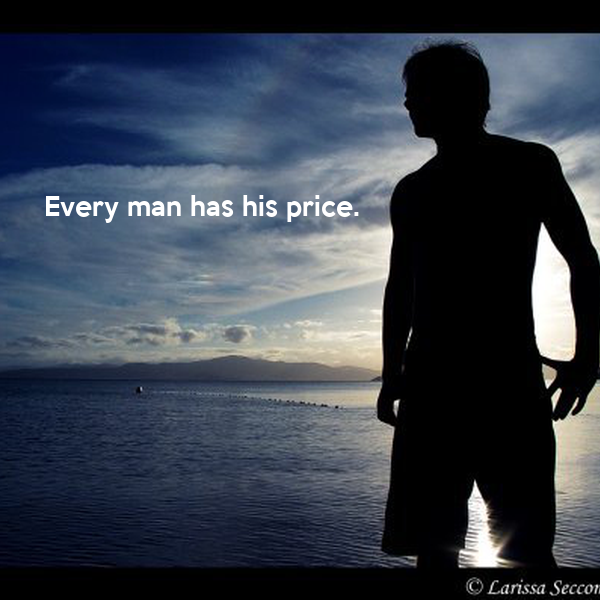 every man has his price Every man has his price discuss with in the play, 'a man for all seasons', rich presents us with the idea that 'every man has his price' the play looks at how every character except more, is able to compromise their principles in exchange for something that benefits them.