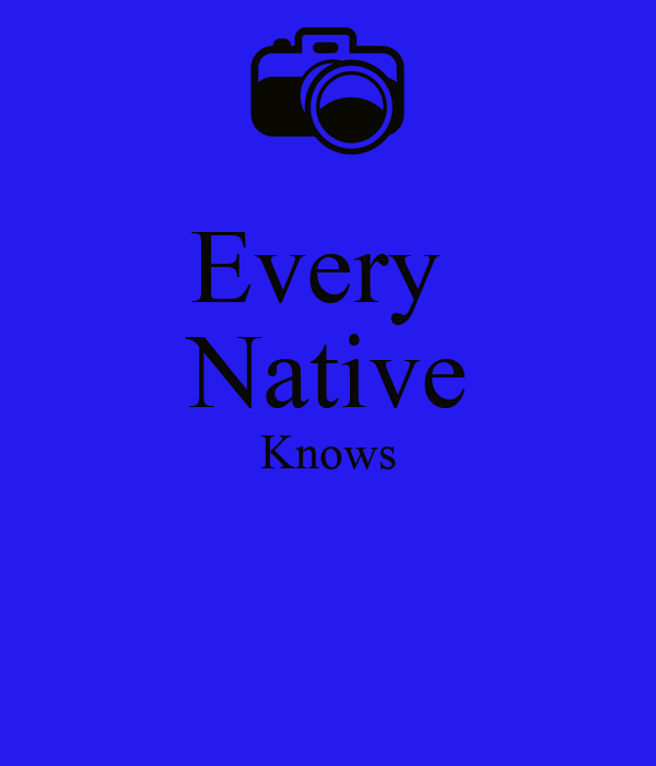Every  Native Knows