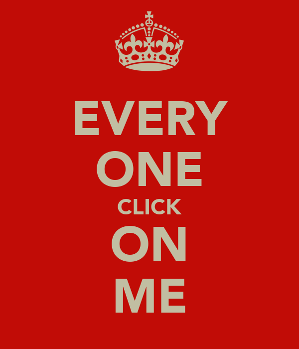EVERY ONE CLICK ON ME