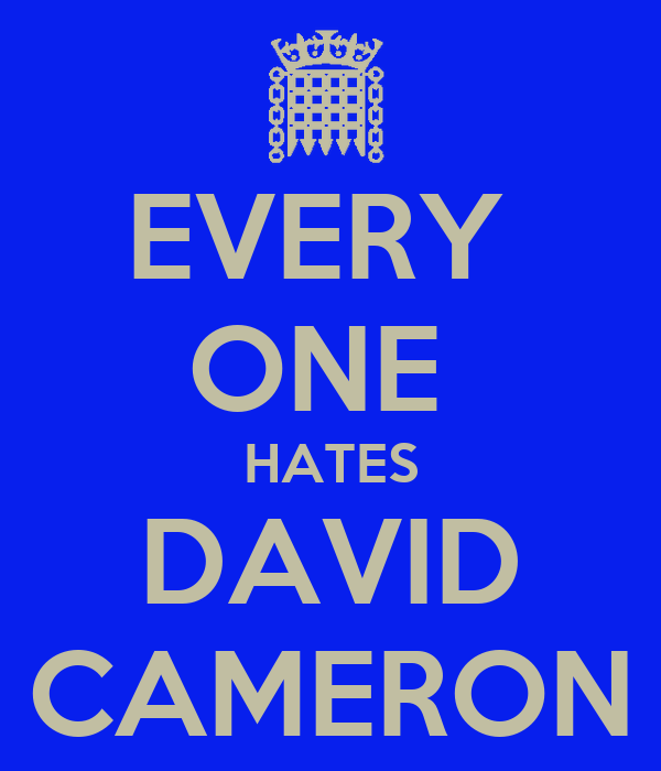 EVERY  ONE  HATES DAVID CAMERON