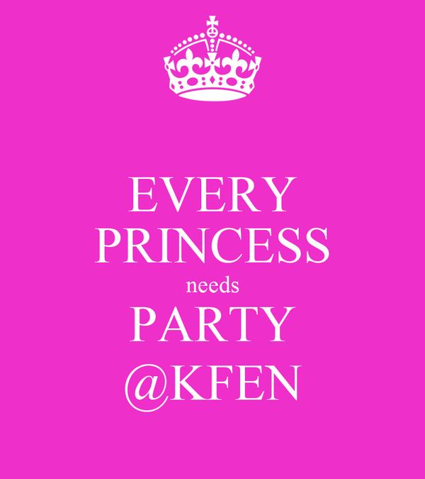EVERY PRINCESS needs PARTY @KFEN