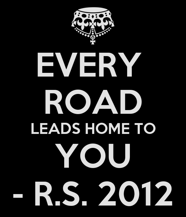 EVERY  ROAD LEADS HOME TO YOU - R.S. 2012