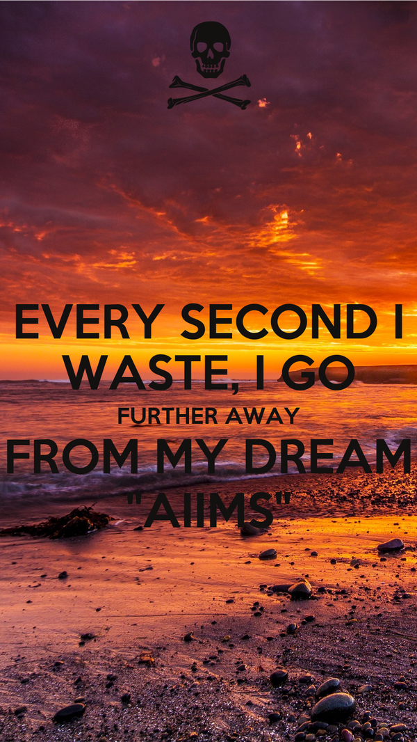 """EVERY SECOND I WASTE, I GO FURTHER AWAY FROM MY DREAM """"AIIMS"""""""
