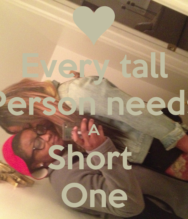 Every tall Person needs A Short  One