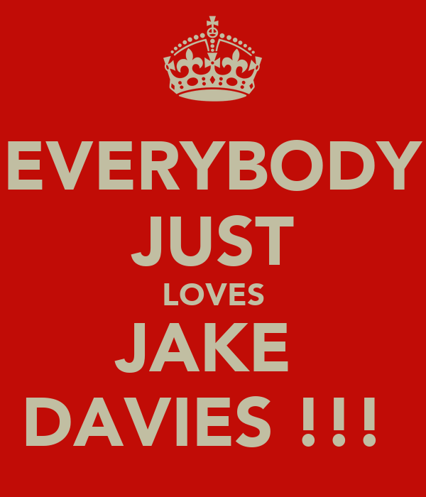 EVERYBODY JUST LOVES JAKE  DAVIES !!!