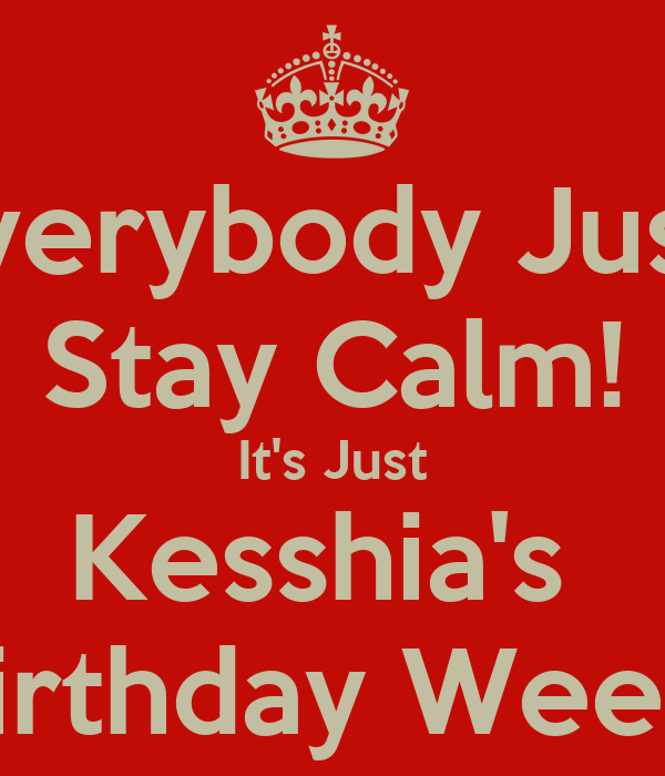 Everybody Just  Stay Calm! It's Just Kesshia's  Birthday Week!