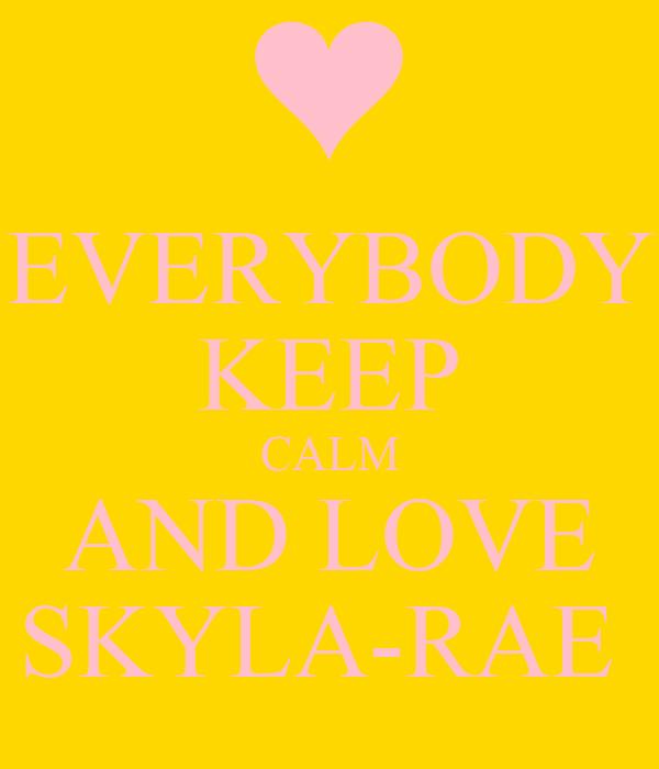 EVERYBODY KEEP CALM AND LOVE SKYLA-RAE