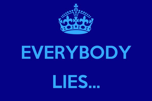 EVERYBODY  LIES...