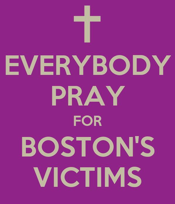 EVERYBODY PRAY FOR BOSTON'S VICTIMS