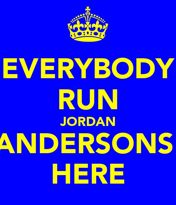 EVERYBODY RUN JORDAN ANDERSONS  HERE
