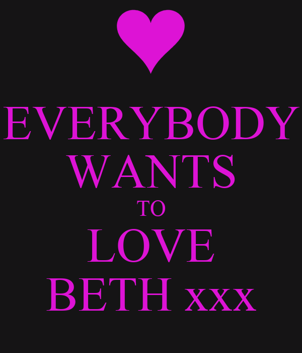 EVERYBODY WANTS TO LOVE BETH xxx
