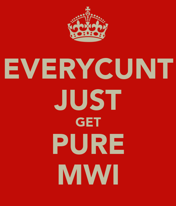 EVERYCUNT JUST GET PURE MWI