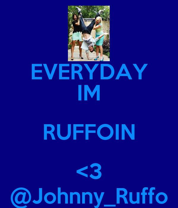 EVERYDAY IM RUFFOIN <3 @Johnny_Ruffo
