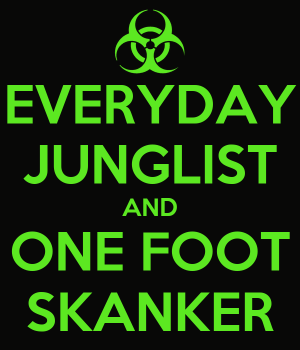 EVERYDAY JUNGLIST AND ONE FOOT SKANKER