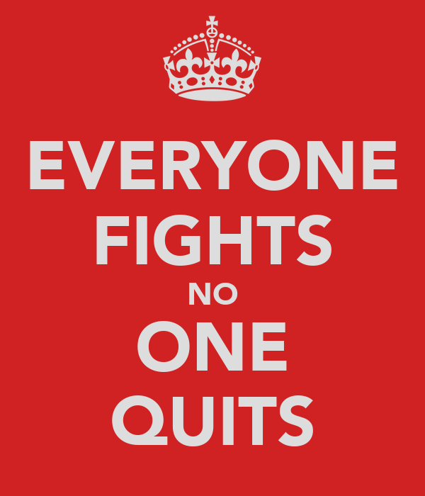 EVERYONE FIGHTS NO ONE QUITS