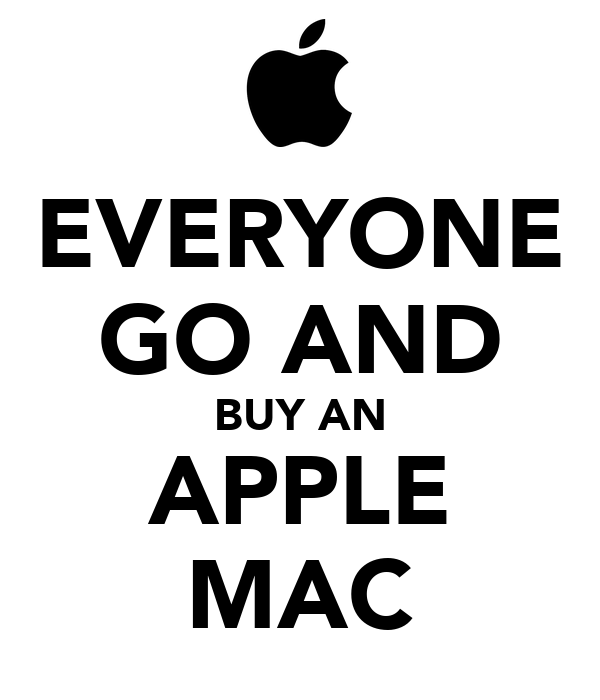 EVERYONE GO AND BUY AN APPLE MAC