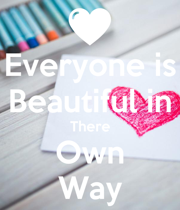 Everyone is Beautiful in There Own Way