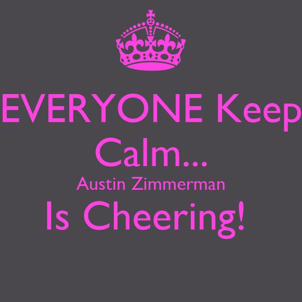 EVERYONE Keep Calm... Austin Zimmerman Is Cheering!