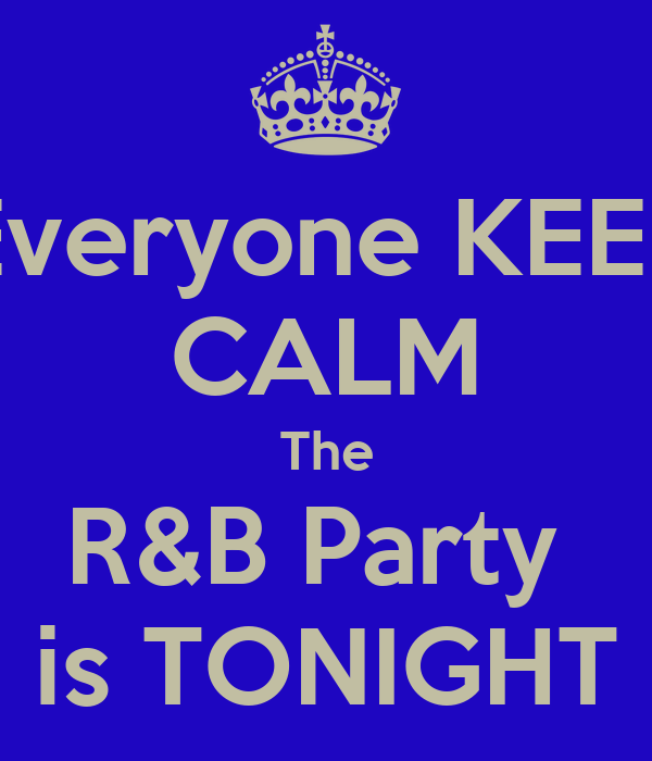 Everyone KEEP CALM The R&B Party  is TONIGHT