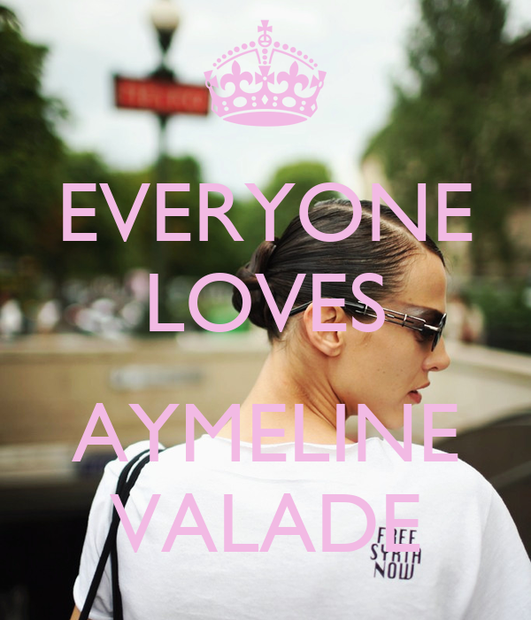 EVERYONE LOVES  AYMELINE VALADE