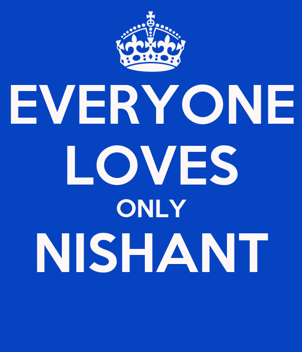 EVERYONE LOVES ONLY NISHANT