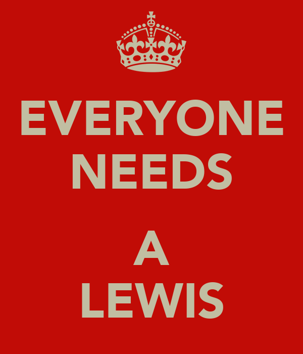 EVERYONE NEEDS  A LEWIS