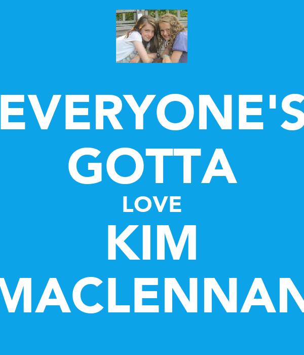 EVERYONE'S GOTTA LOVE KIM MACLENNAN