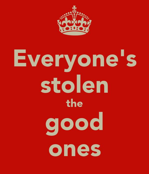 Everyone's stolen the good ones