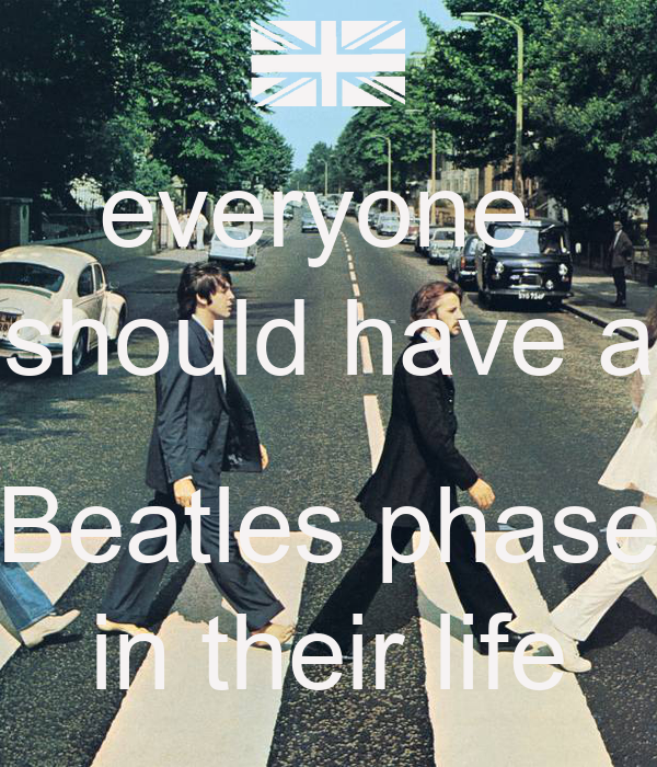everyone  should have a  Beatles phase in their life