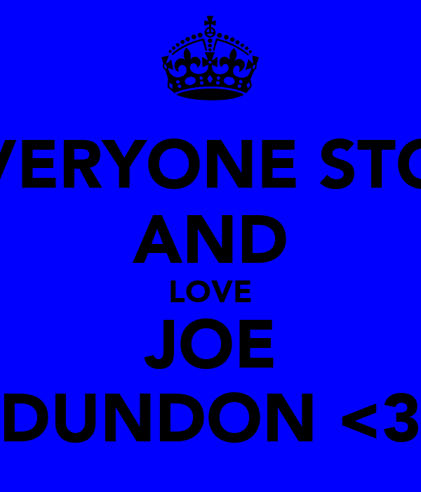 EVERYONE STOP AND LOVE JOE DUNDON <3