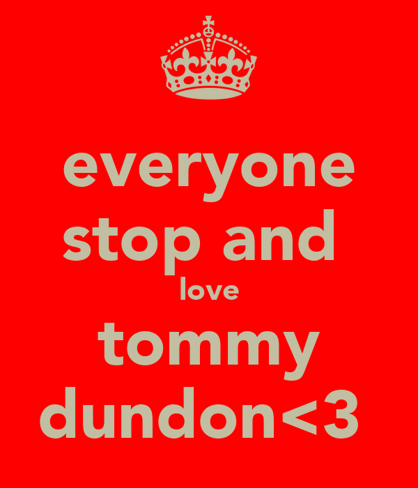 everyone stop and  love tommy dundon<3