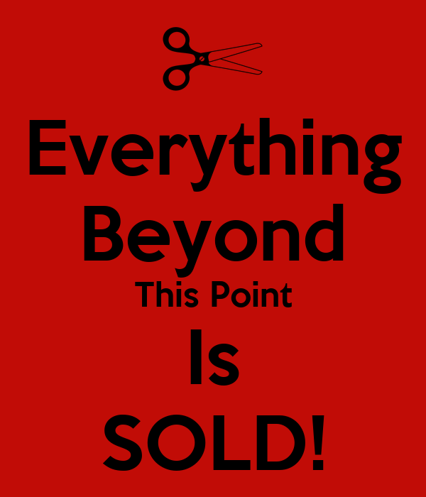Everything Beyond This Point Is SOLD!