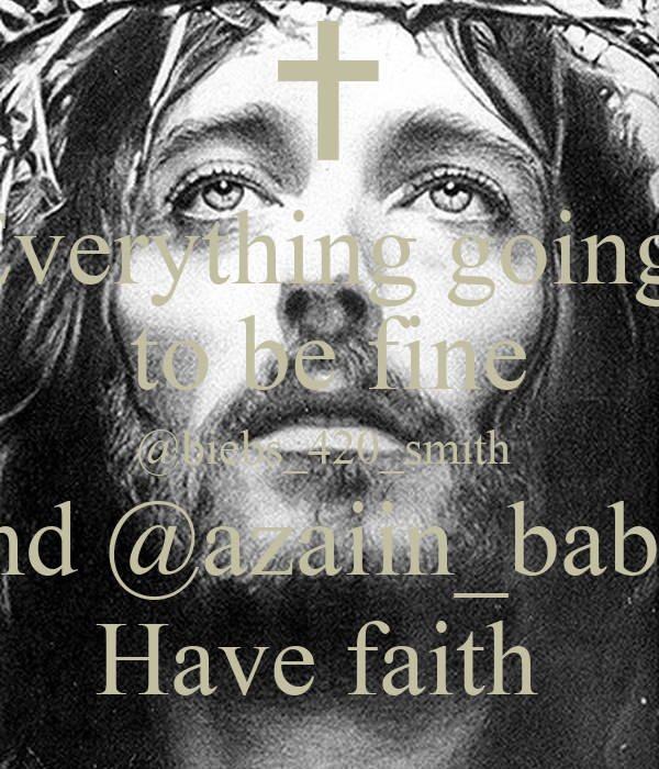 Everything going  to be fine @biebs_420_smith  and @azaiin_babe  Have faith