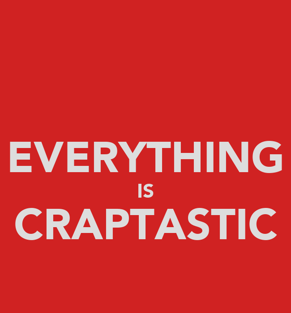 EVERYTHING IS CRAPTASTIC
