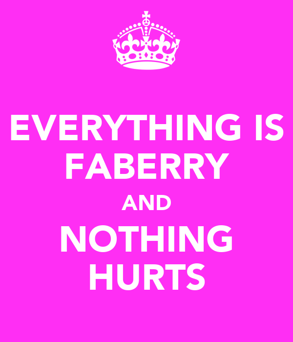 EVERYTHING IS FABERRY AND NOTHING HURTS