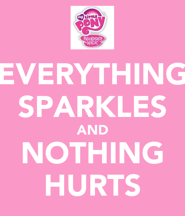 EVERYTHING SPARKLES AND NOTHING HURTS