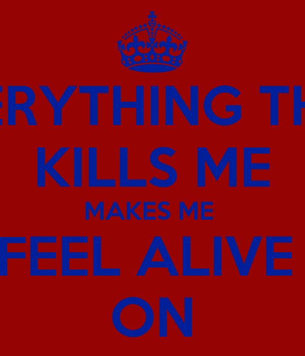 what makes me feel alive essay A profile essay does not johnson is one of the most important rock stars alive transitioning into a relevant direct quote helps keep the information feel.