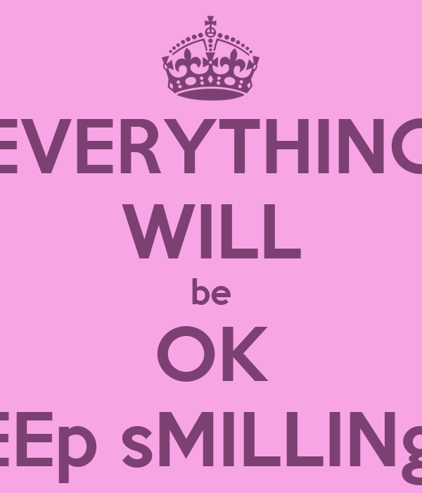 EVERYTHING WILL be OK kEEp sMILLINg!!!