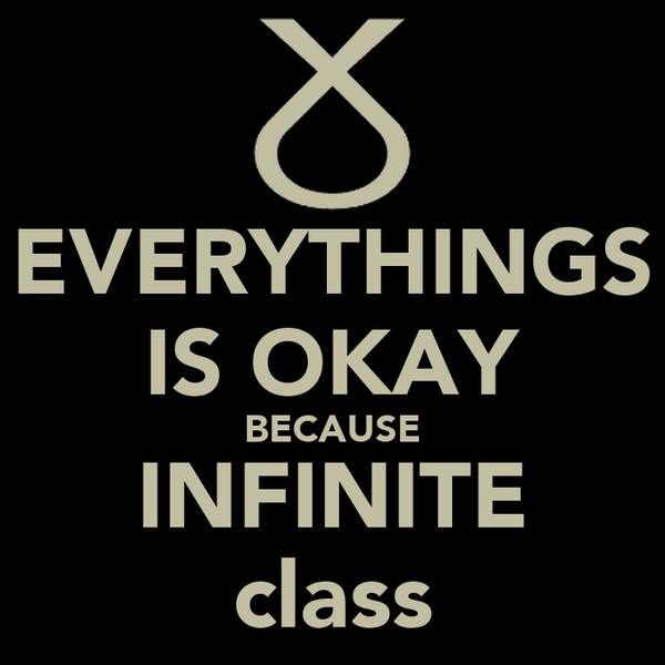 EVERYTHINGS IS OKAY BECAUSE INFINITE class