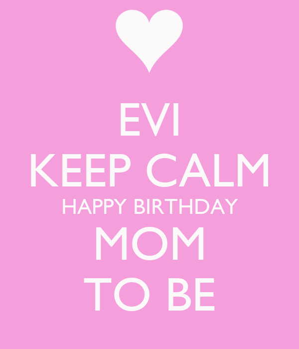 EVI KEEP CALM HAPPY BIRTHDAY MOM TO BE