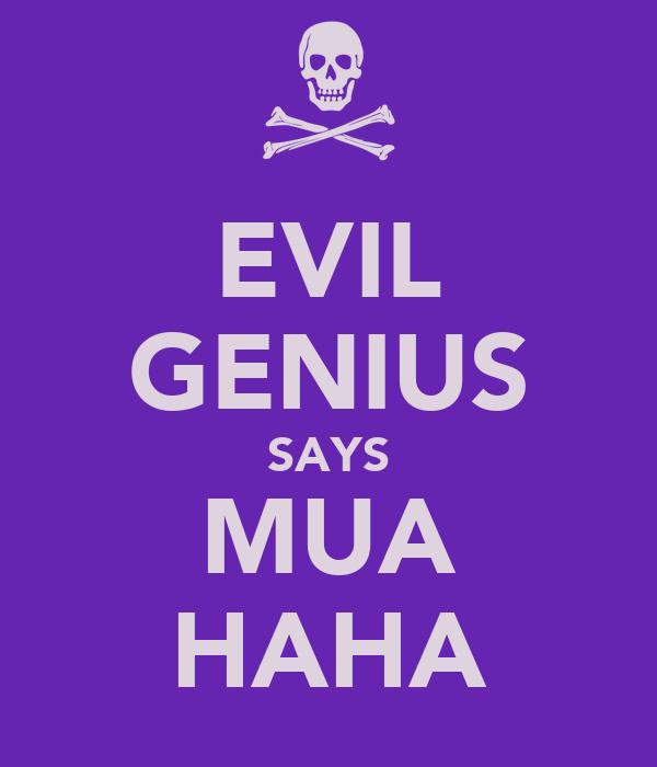 EVIL GENIUS SAYS MUA HAHA