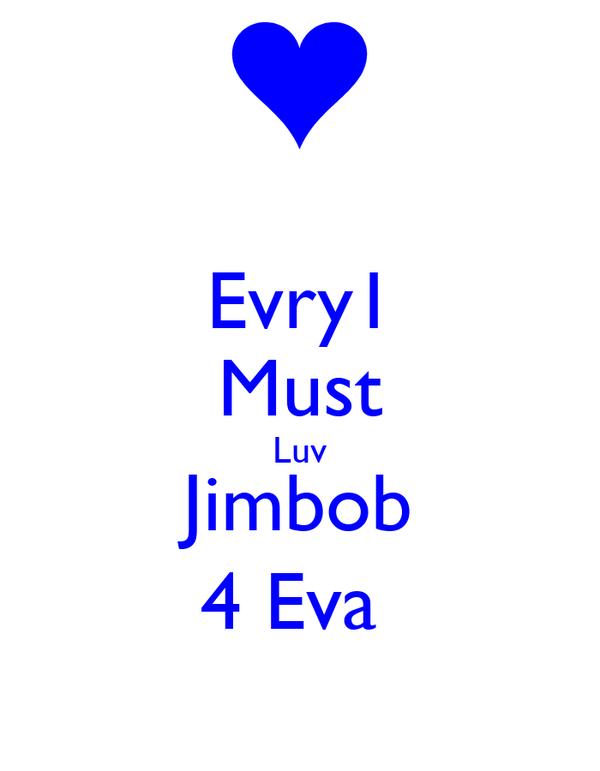 Evry1 Must Luv Jimbob 4 Eva